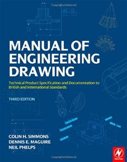Manual of Engineering Drawing: Technical Product Specification and Documentation to British and International Standards, by Simmons, 3rd Edition 9780750689854