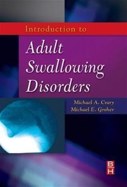 Introduction to Adult Swallowing Disorders, by Crary 9780750699952