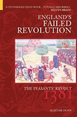 Peasants Revolt: Englands Failed Revolution of 1381, by Dunn, 2nd Edition 9780752429656