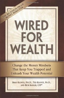 Wired for Wealth: Change the Money Mindsets That Keep You Trapped and Unleash Your Wealth Potential 9780757307942