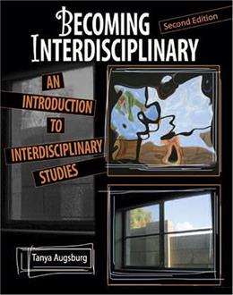 Becoming Interdisciplinary: An Introduction to Interdisciplinary Studies, by Augsburg, 2nd Edition 9780757526473