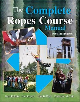 Complete Ropes Course Manual, by Rohnke, 4th Edition 9780757540325