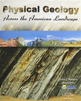 Physical Geology Across the American Landscape, by Renton, 3rd Edition 9780757555985