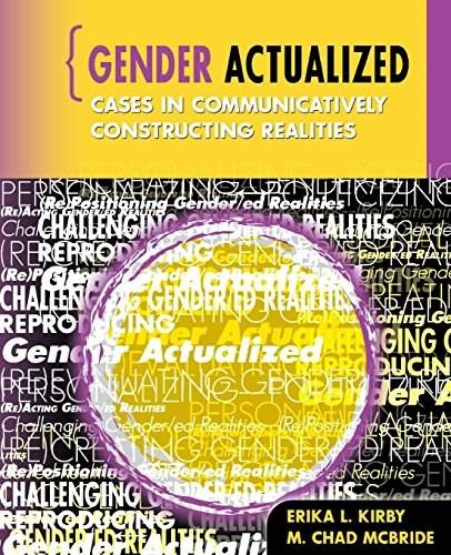 Gender Actualized: Cases in Communicatively Constructing Realities, by Kirby 9780757559884