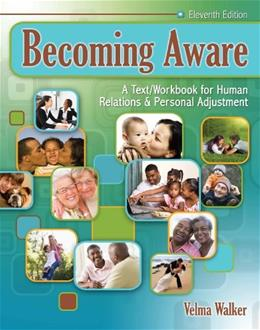 Becoming Aware: A Text Workbook For Human Relations and Personal Adjustment, by Walker, 11th Edition, Worktext 9780757571688