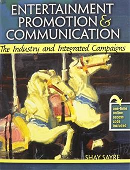 Entertainment Promotion and Communication: The Industry and Integrated Campaigns, by Sayre, 2nd Edition 9780757578373