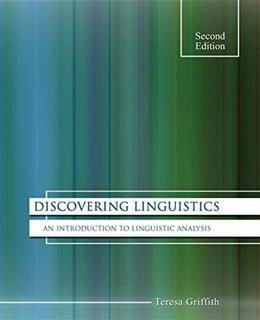 Discovering Linguistics: An Introduction to Linguistic Analysis, by Griffith, 2nd Edition 9780757589799