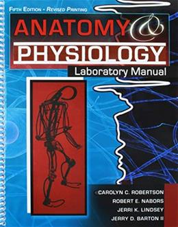 Anatomy and Physiology, by Robertson, 5th Edition, Laboratory Manual 9780757591273
