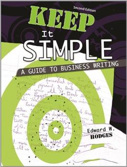 Keep It Simple: A Guide to Business Writing, by Hodges, 2nd Edition 9780757594892