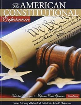 American Constitutional Experience: Selected Readings and Supreme Court Opinions, by Curry, 3rd Edition 9780757599910