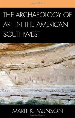 The Archaeology of Art in the American Southwest (Issues in Southwest Archaeology) 9780759110779