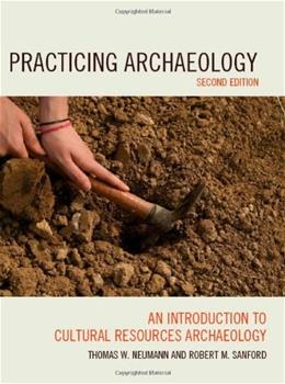 Practicing Archaeology: An Introduction to Cultural Resources Archaeology, by Neuman, 2nd Edition 9780759118065