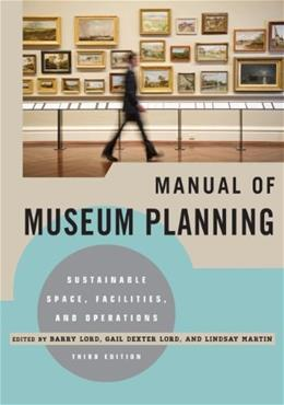 Manual of Museum Planning: Sustainable Space, Facilities, and Operations, by Lord, 3rd Edition 9780759121461