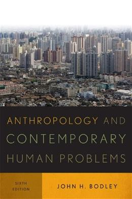 Anthropology and Contemporary Human Problems, by Bodley, 6th Ediition 9780759121584