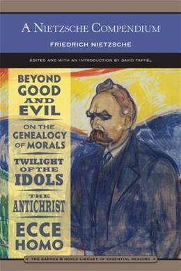 A Nietzsche Compendium (Barnes & Noble Library of Essential Reading): Beyond Good and Evil, On the Genealogy of Morals, Twilight of the Idols, The Antichrist, and Ecce Homo 9780760791103