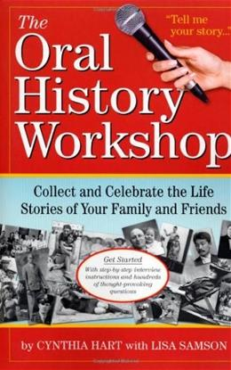 The Oral History Workshop: Collect and Celebrate the Life Stories of Your Family and Friends Original 9780761151975