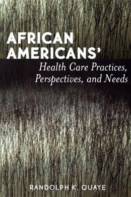 African Americans Health Care Practices, Perspectives, and Needs 1 9780761830238
