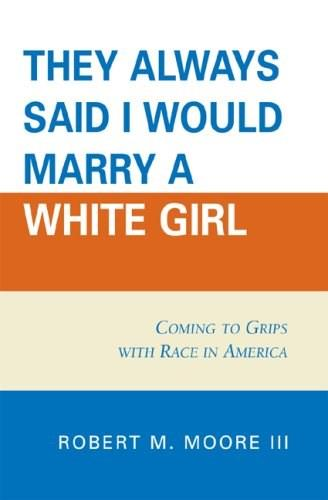 They Always Said I Would Marry a White Girl, by Moore 9780761837275