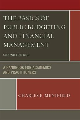 Basics of Public Budgeting and Financial Management: A Handbook for Academics and Practitioners, by Menifield, 2nd Edition 9780761861416