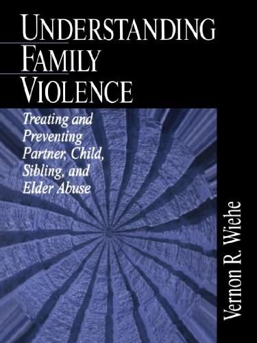 Understanding Family Violence: Treating and Preventing Partner, Child, Sibling and Elder Abuse 9780761916451