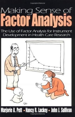 Making Sense of Factor Analysis: The Use of Factor Analysis for Instrument Development in Health Care Research, by Pett 9780761919506