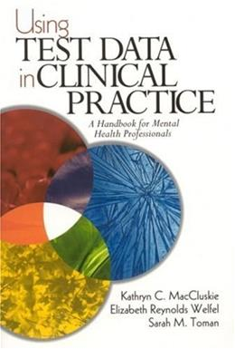 Using Test Data in Clinical Practice: A Handbook for Mental Health Professionals, by MacCluskie 9780761921882
