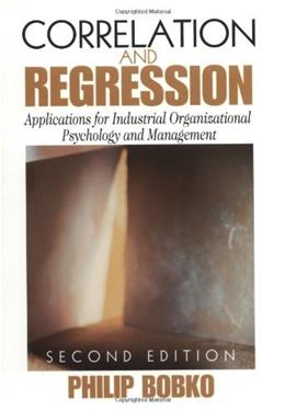 Correlation and Regression: Principals and Applications for Industrial Organizational Psychology and Management, by Bobko, 2nd Edition 9780761923039