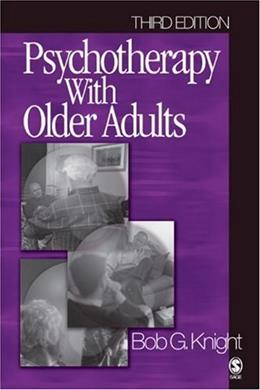 Psychotherapy with Older Adults, by Knight, 3rd Edition 9780761923732