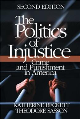 Politics of Injustice: Crime and Punishment in America, by Beckett, 2nd Edition 9780761929949