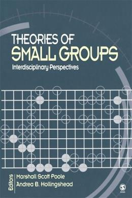 Theories of Small Groups: Interdisciplinary Perspectives, by Poole 9780761930761