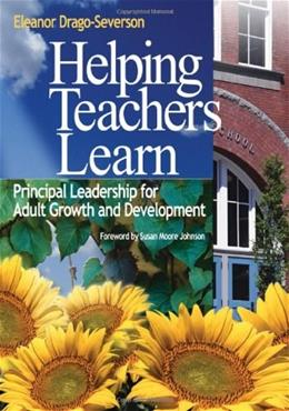 Helping Teachers Learn: Principal Leadership for Adult Growth and Development, by Drago-Severson 9780761939672