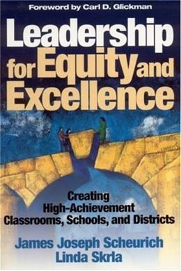 Leadership for Equity and Excellence: Creating High Achievement Classrooms, Schools, and Districts, by Scheurich 9780761945864