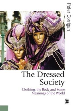 Dressed Society: Clothing, the Body and Some Meanings of the World, by Corrigan 9780761952077