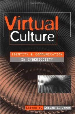 Virtual Culture : Identity and Communication in Cybersociety, by Jones 9780761955269