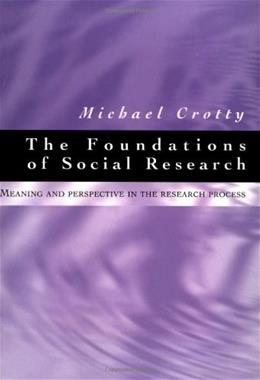 Foundations of Social Research: Meaning and Perspective in the Research Process, by Crotty 9780761961062