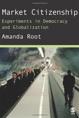 Market Citizenship: Experiments in Democracy and Globalization, by Root 9780761974437