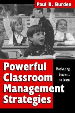 Powerful Classroom Management Strategies: Motivating Students to Learn 9780761975632