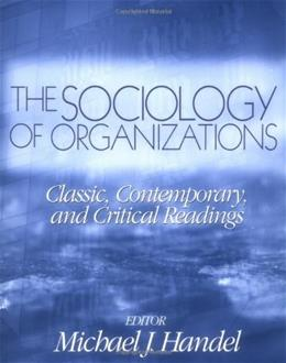 Sociology of Organizations: Classic, Contemporary, and Critical Readings, by Handel 9780761987666