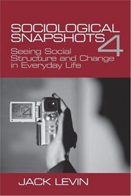 Sociological Snapshots 4: Seeing Social Structure and Change in Everyday Life, by Levin, 4th Edition 9780761988182