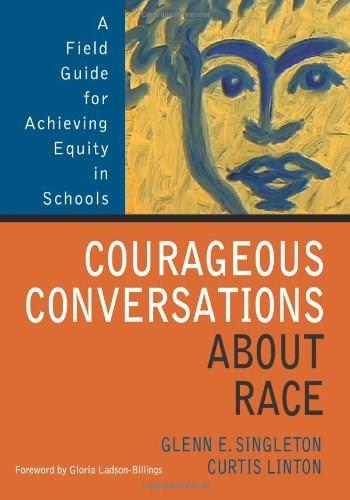 Courageous Conversations About Race: A Field Guide for Achieving Equity in Schools, by Singleton 9780761988779