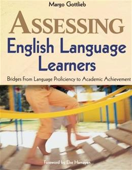 Assessing English Language Learners: Bridges From Language Proficiency to Academic Achievement, by Gottlieb 9780761988892