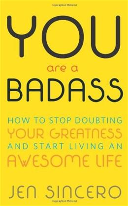 You Are a Badass: How to Stop Doubting Your Greatness and Start Living an Awesome Life, by Sincero 9780762447695