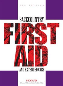 Backcountry First Aid and Extended Care, 5th (Falcon Guide) 9780762743575
