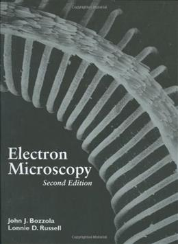 Electron Microscopy: Principles and Techniques for Biologists, by Bozzola, 2nd Edition 9780763701925