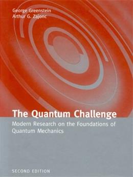 Quantum Challenge: Modern Research on the Foundations of Quantum Mechanics, by Greenstein, 2nd Edition 9780763724702