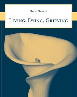 Living, Dying, Grieving, by Dennis 9780763743260
