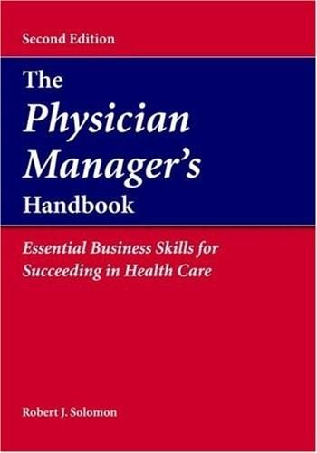 Physician Managers Handbook: Essential Business Skills for Succeeding in Health Care, by Solomon 9780763746032
