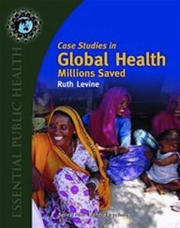 Case Studies in Global Health: Millions Saved, by Levine 9780763746209
