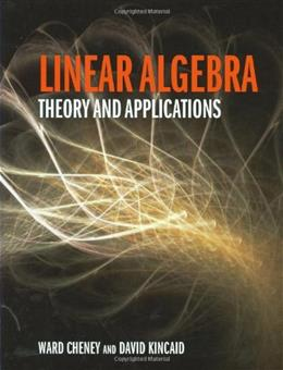 Linear Algebra:Theory and Applications, by Cheney 9780763750206