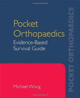 Pocket Orthopaedics: Evidence-Based Survival Guide, by Wong 9780763750756